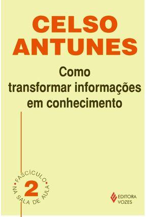 Como Transformar Informações em Conhecimento - Col. Na Sala de Aula - Antunes,Celso | Tagrny.org