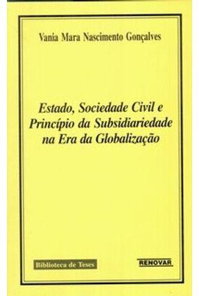 Estado, Sociedade Civil e Princípio da Subsidiariedade na Era da Globalização - Gonçalves,Vania Mara Nascimento | Hoshan.org