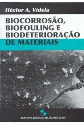 Biocorrosão, Biofouling e Biodeterioração de Materiais - Videla,Hector A.   Hoshan.org