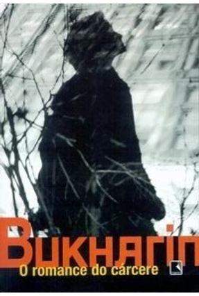 O Romance do Cárcere - Bukharin,Nikolai Ivanovitch pdf epub