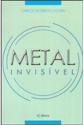 Metal Invisível - Husek,Carlos Roberto   Nisrs.org