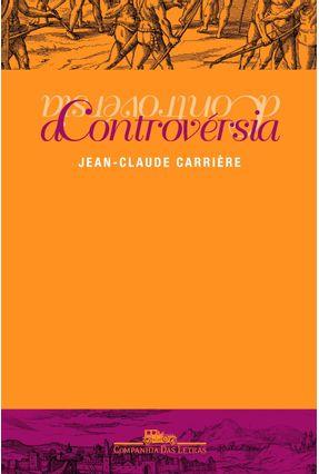 A Controvérsia - Carriere,Jean Claude | Hoshan.org