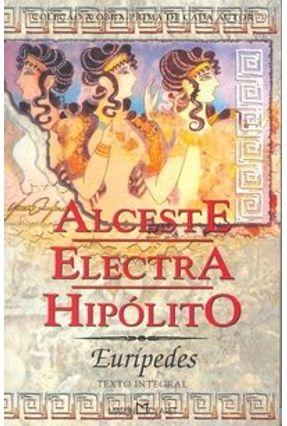 Alceste, Electra, Hipólito - Col. A Obra-prima de Cada Autor - Euripides | Hoshan.org
