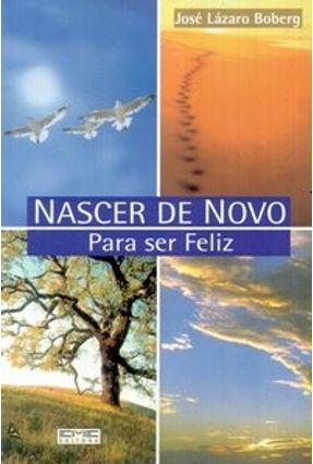 Nascer de Novo - Para Ser Feliz - Boberg,José Lázaro | Tagrny.org
