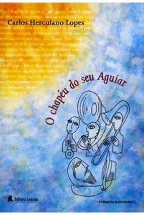 O Chapéu do Seu Aguiar - Lopes,Carlos Herculano   Hoshan.org