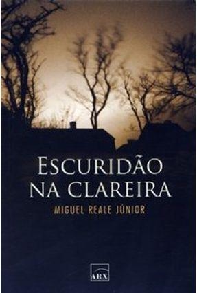 Escuridão na Clareira - Reale Jr,Miguel   Hoshan.org