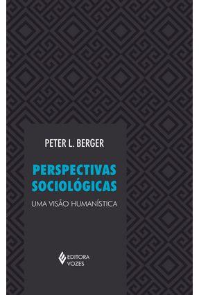 Perspectivas Sociologicas - Uma Visão Humanística - 28ª Ed. - Berger,Peter L. | Tagrny.org