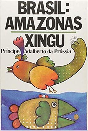 Brasil: Amazonas Xingu - Príncipe Adalberto da Prússia   Tagrny.org