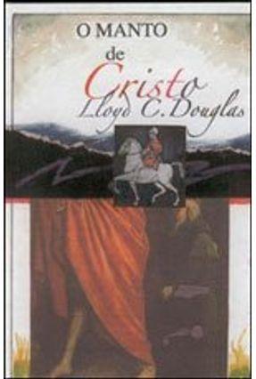 Manto de Cristo, o - Lloyd Cassel Douglas | Tagrny.org