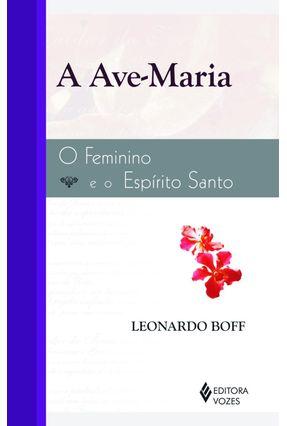A Ave Maria - O Feminino e o Espirito Santo - 7ª Edição - Boff,Leonardo pdf epub