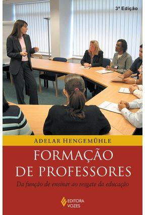 Formação de Professores - Da Função de Ensinar ao Resgate da Educação - Hengemühle,Adelar | Hoshan.org