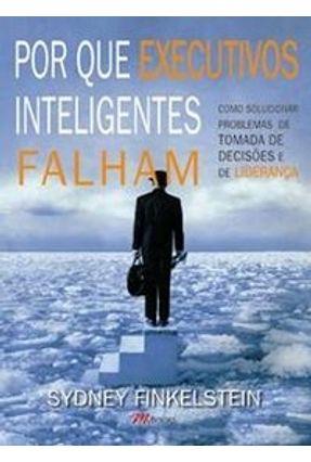 Por Que Executivos Inteligentes Falham - Finkelstein,Sydney   Nisrs.org