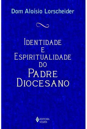 Identidade e Espiritualidade do Padre Diocesano - Lorscheider,Dom Aloísio | Nisrs.org