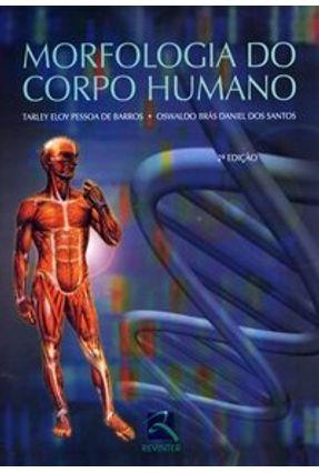 Morfologia do Corpo Humano - 2ª Ed. 2007 - Barros,Tarley Eloy Pessoa de Santos,Oswaldo Brás Daniel dos pdf epub