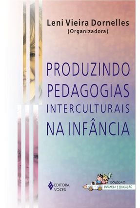 Produzindo Pedagogias Interculturais na Infância - Col. Infância e Educação - Dornelles,Leni Vieira | Hoshan.org