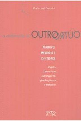 A Celebração do Outro - Arquivo, Memória e Identidade - Coracini,Maria Jose | Hoshan.org