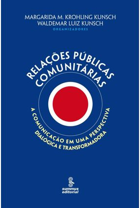 Relações Públicas Comunitárias - A Comunicação em uma Perspectiva Dialógica e Transformadora - Kunsch,Waldemar Luiz Kunsch,Margarida M. Krohling   Tagrny.org