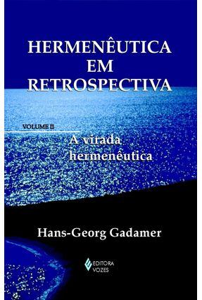 Hermenêutica em Retrospectiva - Vol. II - A Virada Hermenêutica - Gadamer,Hans-Georg | Tagrny.org