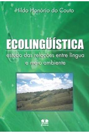 Ecolingüística - Estudo das Relações Entre Língua e Meio Ambiente - Couto,Hildo Honorio do | Hoshan.org