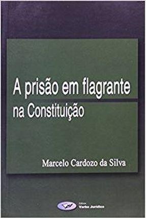 A Prisão Em Flagrante na Constituição - Silva,Marcelo Cardozo da pdf epub