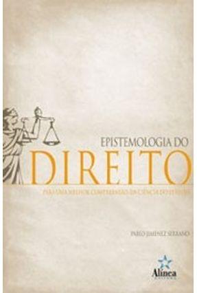 Epistemologia do Direito - Para uma Melhor Compreensão da Ciência do Direito - Serrano,Pablo Jimenez   Tagrny.org