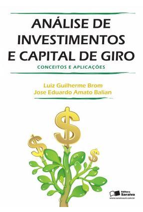 Análise de Investimentos e Capital de Giro - Conceitos e Aplicações - Brom,Luiz Guilherme pdf epub