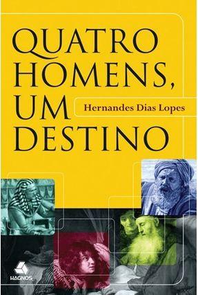 Quatro Homens , Um Destino - Dias Lopes,Hernandes | Hoshan.org