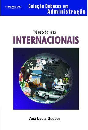 Negócios Internacionais - Col. Debates em Administração - Guedes,Ana Lucia | Nisrs.org