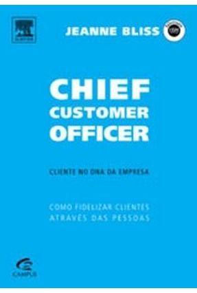 Chief Customer Officer - Como Fidelizar Clientes Através Das Pessoas - Bliss,Jeanne   Hoshan.org