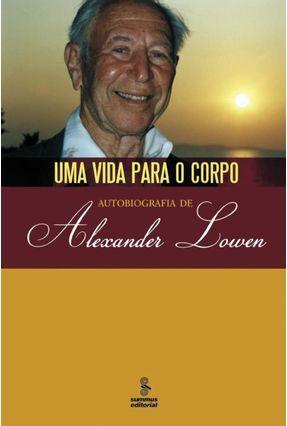 Uma Vida Para O Corpo - Lowen,Alexander | Hoshan.org
