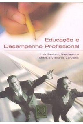Educação e Desempenho Profissional - Carvalho,Antonio Vieira de Nascimento,Luiz Paulo do   Hoshan.org