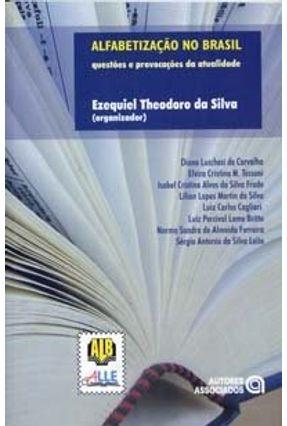 Alfabetização no Brasil - Questões e Provocações da Atualidade - Silva,Ezequiel Theodoro da | Tagrny.org