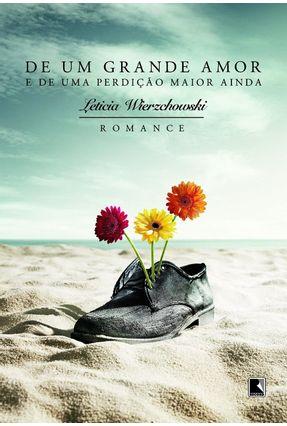 De um Grande Amor e de uma Perdição Maior Ainda - Wierzchowski, Leticia | Tagrny.org