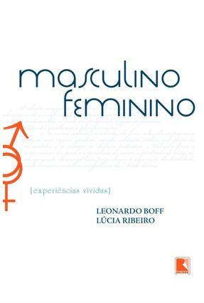 Masculino Feminino - Experiências Vividas - Boff,Leonardo Ribeiro,Lucia | Hoshan.org