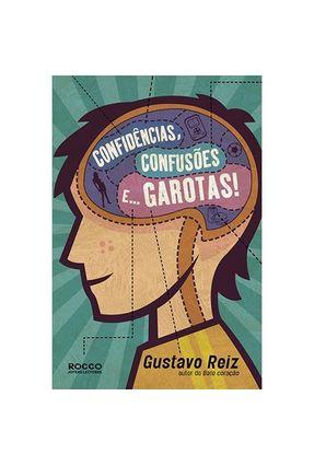Confidências , Confusões e ... Garotas - Reiz,Gustavo   Hoshan.org