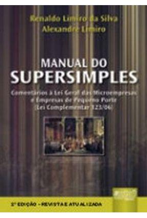 Manual do Supersimples - Comentários À Lei Geral Das Microempresas e Empresas De Pequeno Porte - Silva,Renaldo Limiro da | Tagrny.org