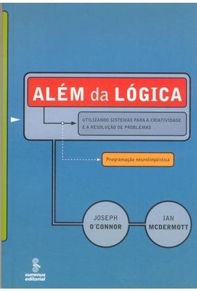 Além da Lógica - Utilizando Sistemas Para A Criatividade e A Resolução De Problemas - Mcdermott,Ian O'connor,Joseph   Hoshan.org