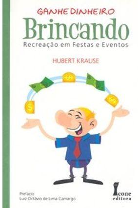 Ganhe Dinheiro Brincando - Recreação em Festas e Eventos - Krause,Hubert pdf epub