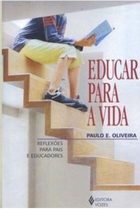 Educar para a Vida - Reflexões para Pais e Educadores - Oliveira,e Paulo | Tagrny.org