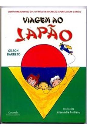 Viagem ao Japão - Livro Comemorativo dos 100 Anos da Imigração Japonesa para o Brasil - Barreto,Gilson | Hoshan.org