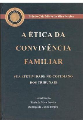 A Ética da Convivência Familiar - Pereira,Tania da Silva Pereira,Rodrigo da Cunha | Hoshan.org