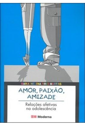 Amor, Paixão, Amizade - Relações Afetivas na Adolescência - Col. Aprendendo A Com-Viver - Martins,Maria Helena Pires pdf epub