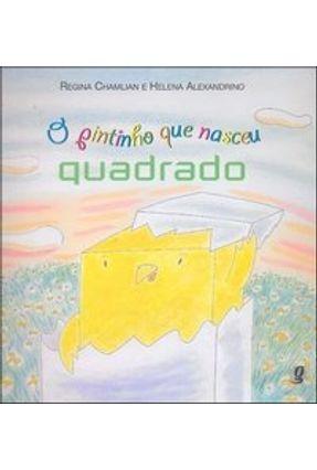 O Pintinho Que Nasceu Quadrado - Alexandrino,Helena Chamlian,Regina pdf epub