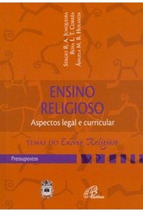 Ensino Religioso - Aspectos Legal e Curricular - Junqueira,Sérgio Rogério Azevedo Corrêa,Rosa Lydia Teixeira | Tagrny.org