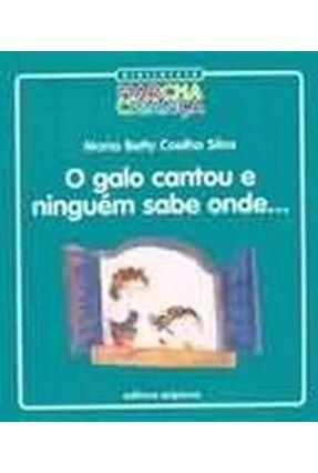 O Galo Cantou e Ninguém Sabe Onde - Col. Biblioteca Marcha Criança - Silva,Maria Betty Coelho pdf epub