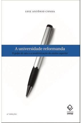 A Universidade Reformanda - O Golpe de 1964 e a Modernização do Ensino Superior - Cunha,Luiz Antonio | Hoshan.org