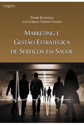 Marketing e Gestão Estratégica de Serviços em Saúde - Kuazaqui, Edmir Tanaka,Luiz Carlos Takeshi   Hoshan.org