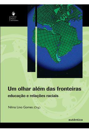Um Olhar Além das Fronteiras - Educação e Relações Raciais - Gomes,Nilma Lino | Tagrny.org