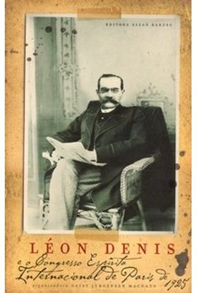 Léon Denis e o Congresso Espírita Internacional de Paris de 1925 - Machado,Daisy Jurgensen | Tagrny.org