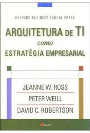 Arquitetura De Ti Como Estratégia Empresarial - Ross,Jeanne W.   Nisrs.org